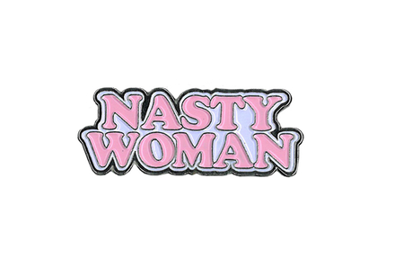 Nasty Woman Enamel Pin | #RESIST