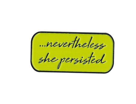 Nevertheless She Persisted Enamel Pin | New Stuff, 2018