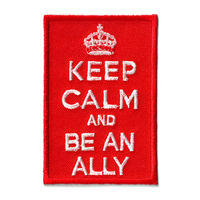 Keep Calm and Be an Ally Patch | Patches