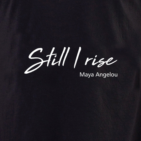 Still I Rise T shirt | The Very Latest Shirts, Totes and Button Boxes!!