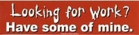 Looking For Work? Bumpersticker