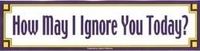 May I Ignore You? Bumpersticker