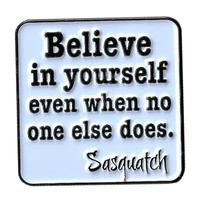Believe in Yourself/Sasquatch Enamel Pin