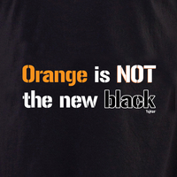 Orange is NOT the New Black shirt