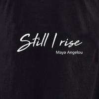Still I Rise T shirt